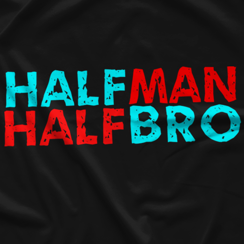 Half Man. Half Bro