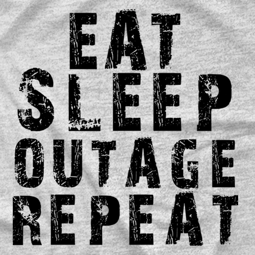 Eat. Sleep. Outage. Repeat.