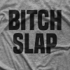 Bitch Slap T-shirt