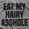 Eat My Hairy Asshole T-shirt