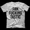 Fan Fucking Tastic T-shirt