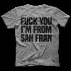 I'm From San Fran T-shirt