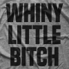 Whiny Little Bitch T-shirt