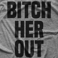 Bitch Her Out T-shirt