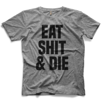 Eat Shit & Die T-shirt