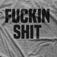Fuckin Shit T-shirt