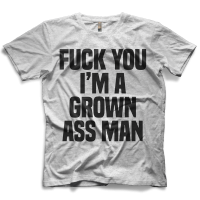 I'm a Grown Ass Man T-shirt