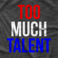 Schnazzy TEEs Too Much Talent T-shirt